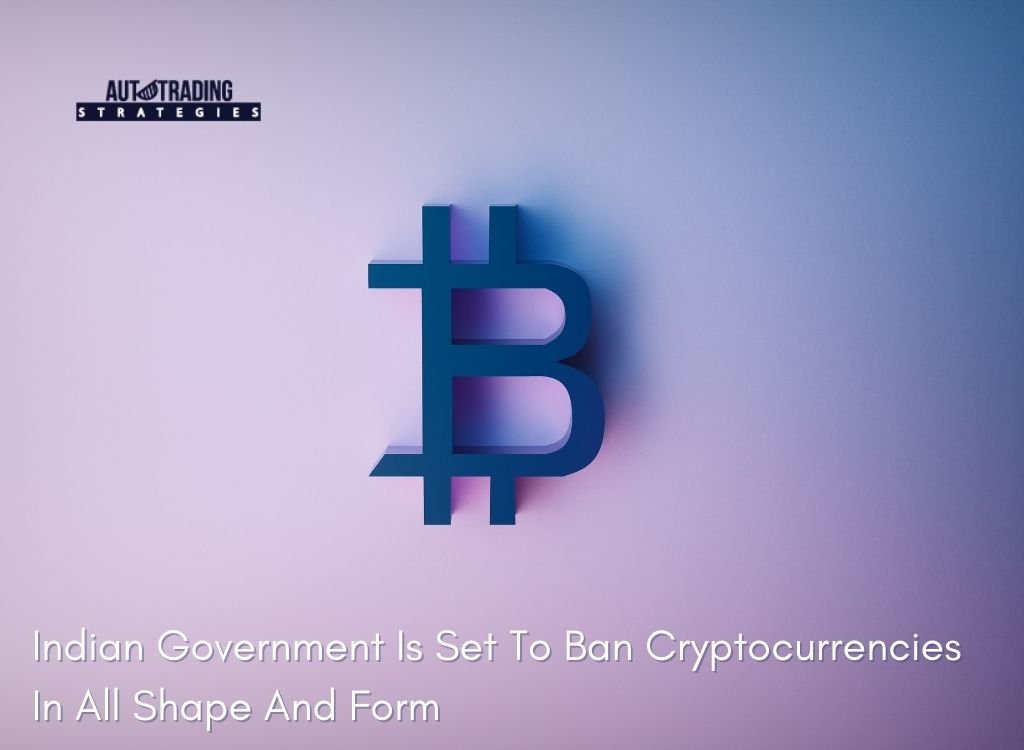 Indian Government Is Set To Ban Cryptocurrencies In All Shape And Form