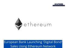 European Bank Launching 'Digital Bond' Sales Using Ethereum Network