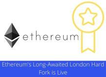 Ethereum's Long-Awaited London Hard Fork is Live