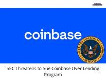 SEC Threatens to Sue Coinbase Over Lending Program<